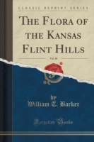 The Flora of the Kansas Flint Hills, Vol. 48 (Classic Reprint)