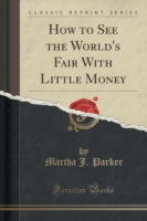 How to See the World's Fair with Little Money (Classic Reprint)