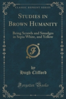 Studies in Brown Humanity Being Scrawls and Smudges in Sepia White, and Yellow (Classic Reprint)