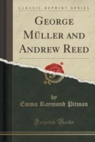 George Muller and Andrew Reed (Classic Reprint)