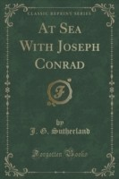 At Sea with Joseph Conrad (Classic Reprint)