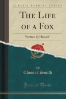 The Life of a Fox Written by Himself (Classic Reprint)