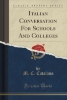 Italian Conversation for Schools and Colleges (Classic Reprint)