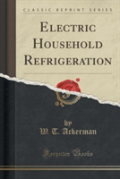Electric Household Refrigeration (Classic Reprint)