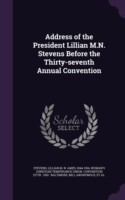Address of the President Lillian M.N. Stevens Before the Thirty-Seventh Annual Convention