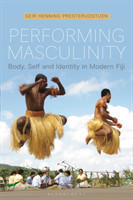 Performing Masculinity Body, Self and Identity in Modern Fiji