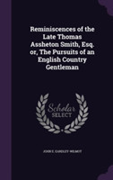 Reminiscences of the Late Thomas Assheton Smith, Esq. Or, the Pursuits of an English Country Gentleman
