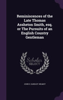 Reminiscences of the Late Thomas Assheton Smith, Esq. or the Pursuits of an English Country Gentleman