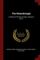 The Heimskringla A History of the Norse Kings, Volume 5, Part 2