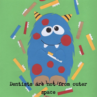 Dentists Are Not from Outer Space