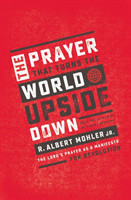 The Prayer That Turns the World Upside Down The Lord's Prayer as a Manifesto for Revolution