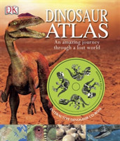 Dinosaur Atlas An Amazing Journey Through a Lost World