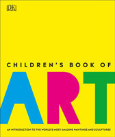 Children's Book of Art An Introduction to the World's Most Amazing Paintings and Sculptures