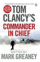 Tom Clancy's Commander-in-Chief INSPIRATION FOR THE THRILLING AMAZON PRIME SERIES JACK RYAN