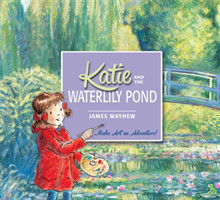 Katie: Katie and the Waterlily Pond A Journey Through Five Magical Monet Masterpieces