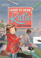 Katie: Learn to Draw with Katie A National Gallery Book