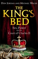 The King's Bed Sex, Power and the Court of Charles II