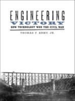 Engineering Victory How Technology Won the Civil War