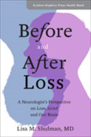 Before and After Loss A Neurologist's Perspective on Loss, Grief, and Our Brain