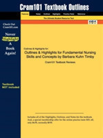 Outlines & Highlights for Fundamental Nursing Skills and Concepts by Barbara Kuhn Timby