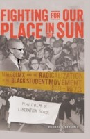 Fighting for Our Place in the Sun Malcolm X and the Radicalization of the Black Student Movement 1960-1973