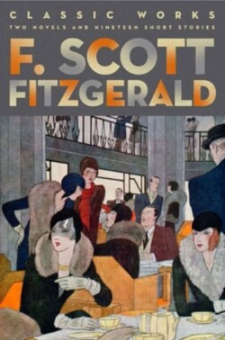 F. Scott Fitzgerald: Classic Works Two Novels and Nineteen Short Stories