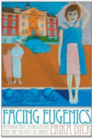 Facing Eugenics Reproduction, Sterilization, and the Politics of Choice