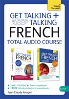 Get Talking and Keep Talking French Total Audio Course (Audio pack) The essential short course for speaking and understanding with confidence