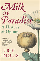 Milk of Paradise A History of Opium