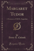 Margaret Tudor A Romance of Old St. Augustine (Classic Reprint)