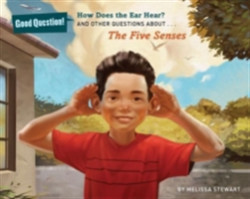 How Does the Ear Hear? And Other Questions About The Five Senses