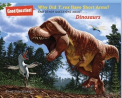 Why Did T. rex Have Short Arms? And Other Questions About Dinosaurs