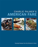 Charlie Palmer's American Fare Great Dinners, Quick Classics, and Family Favorites