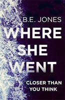 Where She Went An addictive psychological thriller with a killer twist