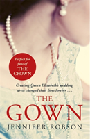 The The Gown An enthralling historical novel of the creation of Queen Elizabeth's wedding dress