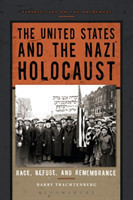The United States and the Nazi Holocaust Race, Refuge, and Remembrance