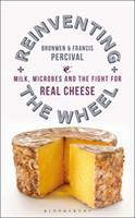 Reinventing the Wheel Milk, Microbes and the Fight for Real Cheese