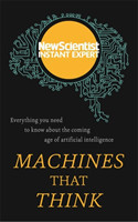 Machines that Think Everything you need to know about the coming age of artificial intelligence
