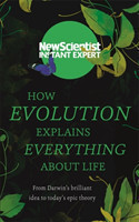 How Evolution Explains Everything About Life From Darwin's brilliant idea to today's epic theory