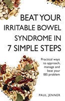Beat Your Irritable Bowel Syndrome (IBS) in 7 Simple Steps Practical ways to approach, manage and beat your IBS problem