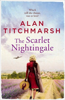 The Scarlet Nightingale The thrilling wartime love story by national treasure Alan Titchmarsh