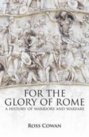 For the Glory of Rome A History of Warriors and Warfare
