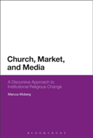 Church, Market and Media A Discursive Approach to Institutional Religious Change