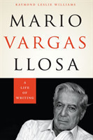 Mario Vargas Llosa A Life of Writing
