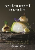 The Restaurant Martin Cookbook Sophisticated Home Cooking From the Celebrated Santa Fe Restaurant
