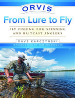 Orvis From Lure to Fly Fly Fishing for Spinning and Baitcast Anglers