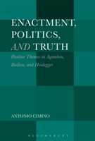 Enactment, Politics, and Truth Pauline Themes in Agamben, Badiou, and Heidegger