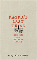 Kafka's Last Trial The Case of a Literary Legacy