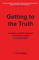 Getting to the Truth A Practical, Scientific Approach to Behaviour Analysis for Professionals