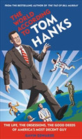 The The World According to Tom Hanks The Life, the Obsessions, the Good Deeds of America's Most Decent Guy